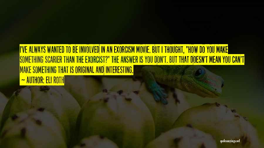 Scarier Than Quotes By Eli Roth