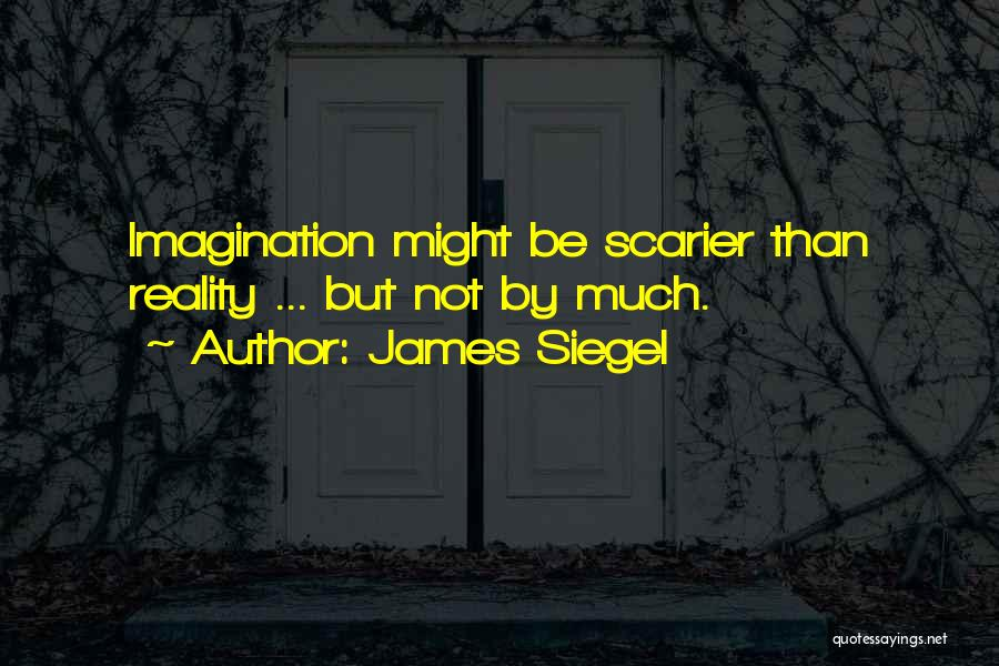 Scarier Than Quotes By James Siegel