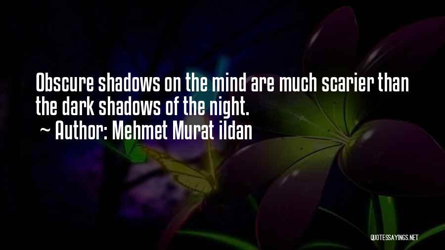 Scarier Than Quotes By Mehmet Murat Ildan
