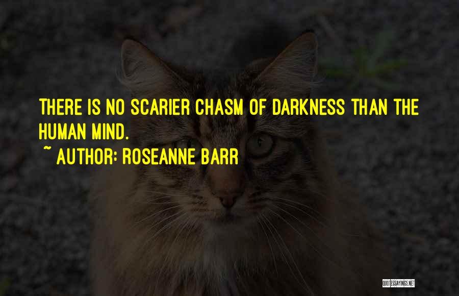 Scarier Than Quotes By Roseanne Barr