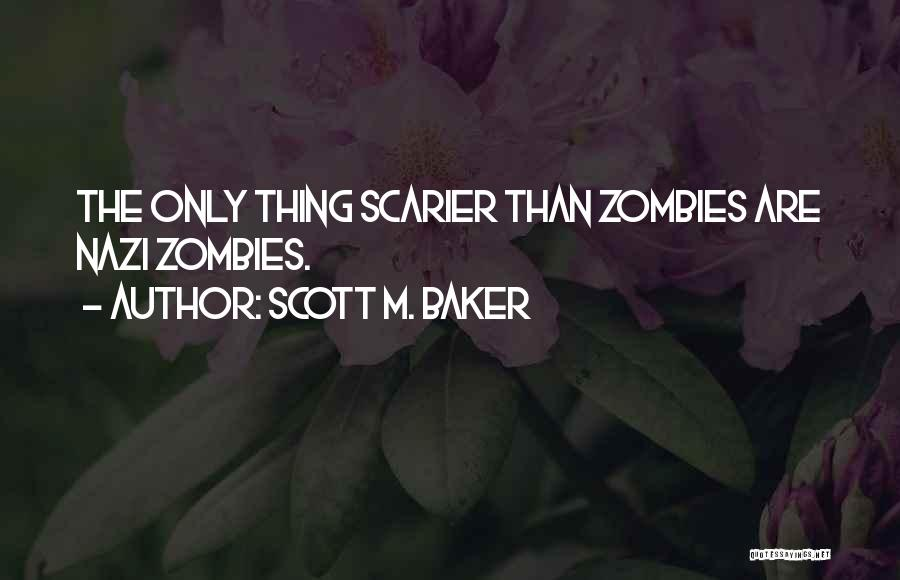 Scarier Than Quotes By Scott M. Baker
