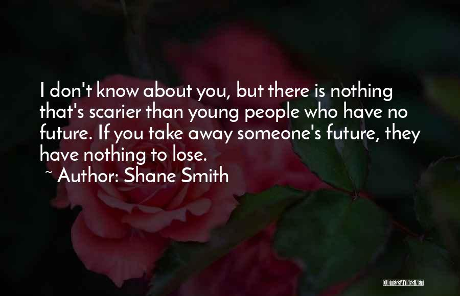 Scarier Than Quotes By Shane Smith