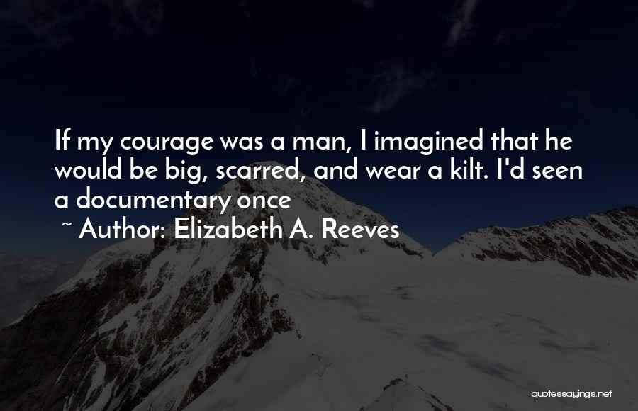Scarred Quotes By Elizabeth A. Reeves