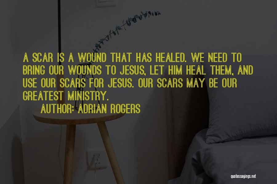 Scars Heal Quotes By Adrian Rogers