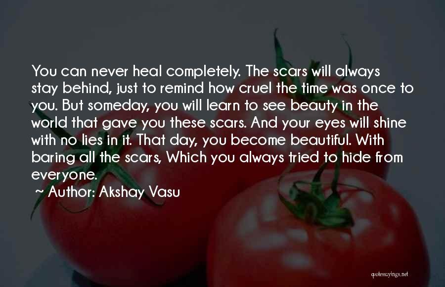 Scars Heal Quotes By Akshay Vasu