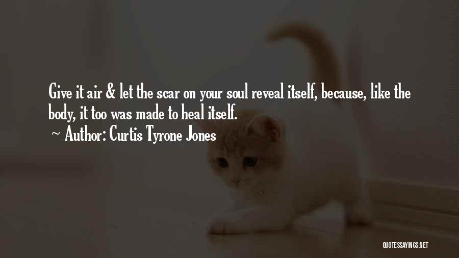 Scars Heal Quotes By Curtis Tyrone Jones