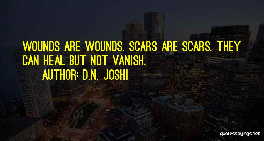 Scars Heal Quotes By D.N. Joshi