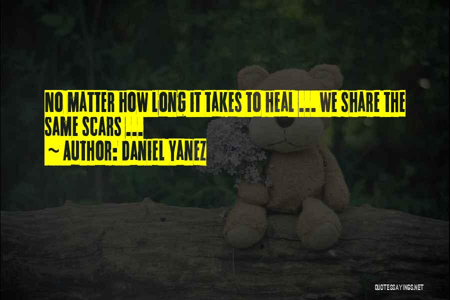 Scars Heal Quotes By Daniel Yanez