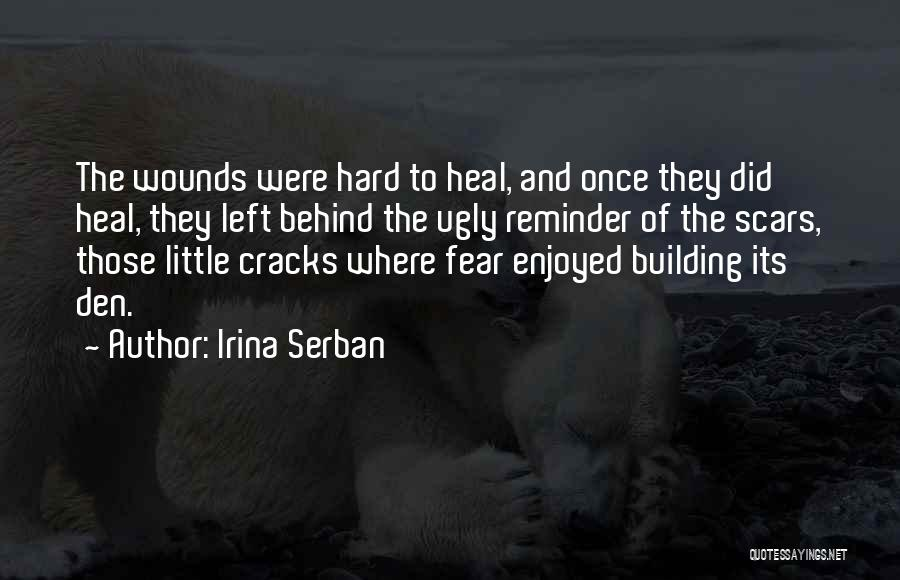 Scars Heal Quotes By Irina Serban