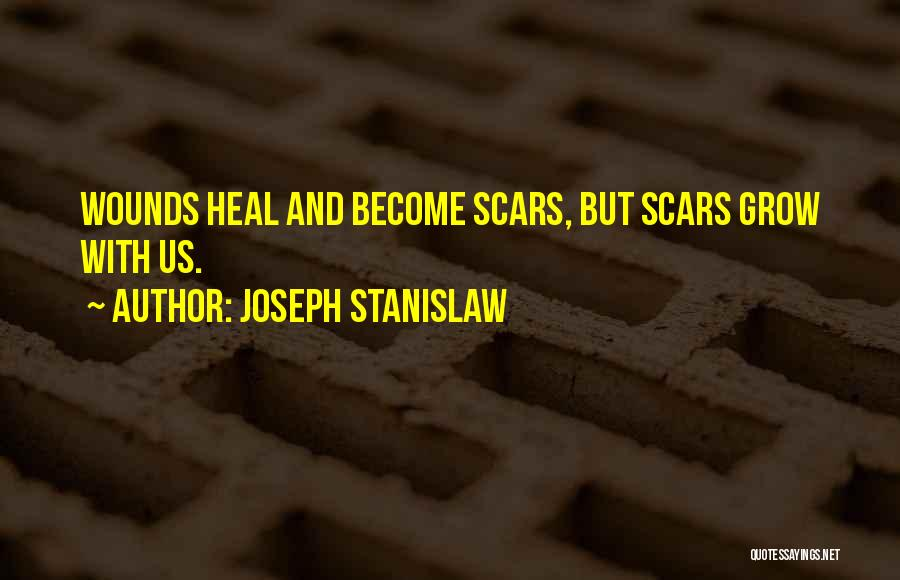 Scars Heal Quotes By Joseph Stanislaw