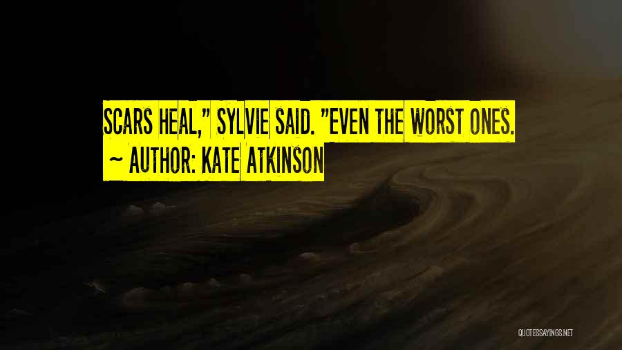 Scars Heal Quotes By Kate Atkinson