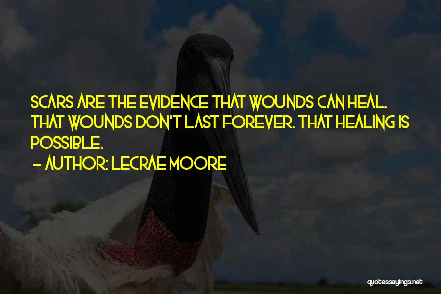 Scars Heal Quotes By Lecrae Moore