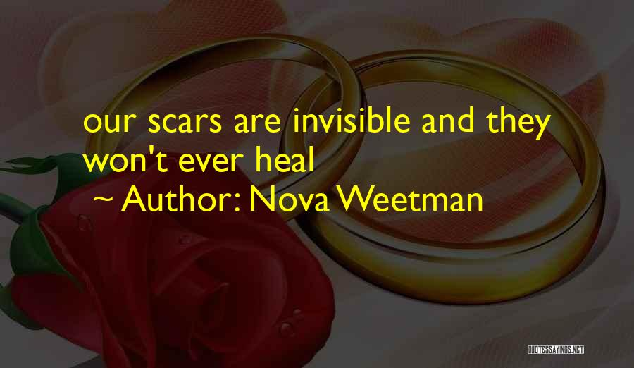 Scars Heal Quotes By Nova Weetman