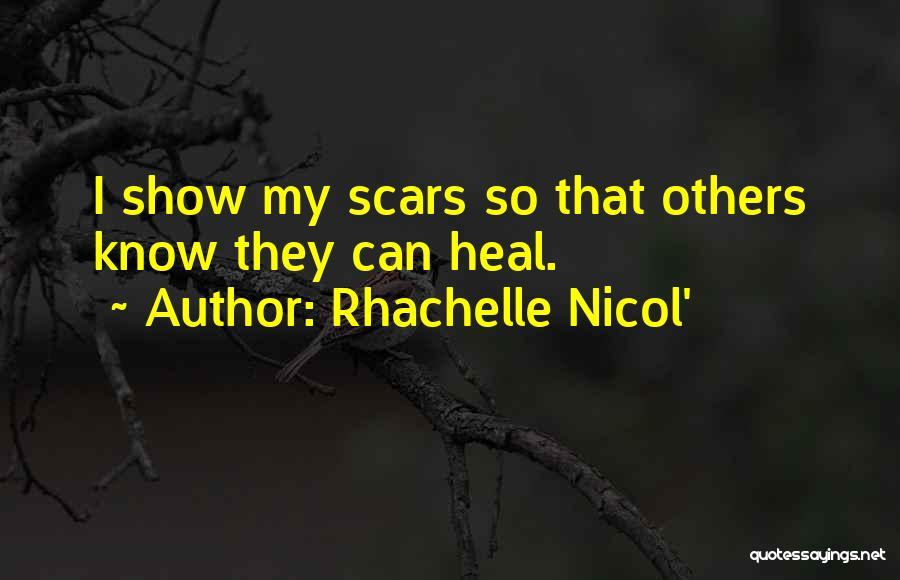 Scars Heal Quotes By Rhachelle Nicol'