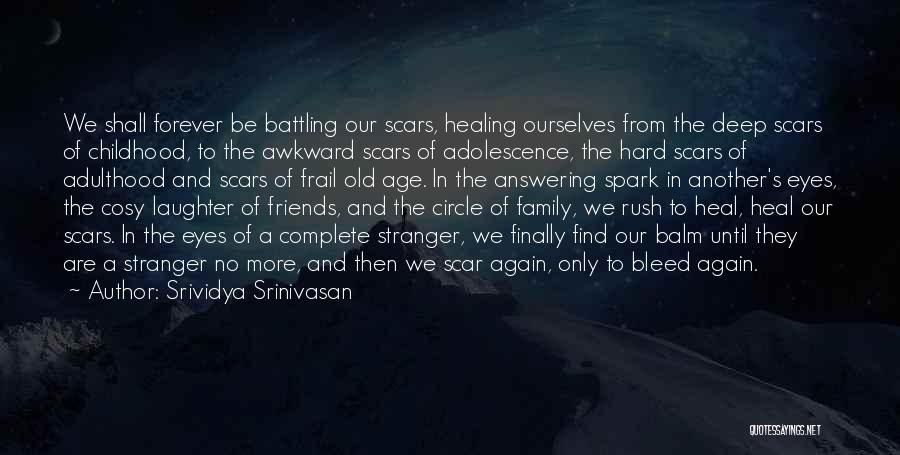 Scars Heal Quotes By Srividya Srinivasan