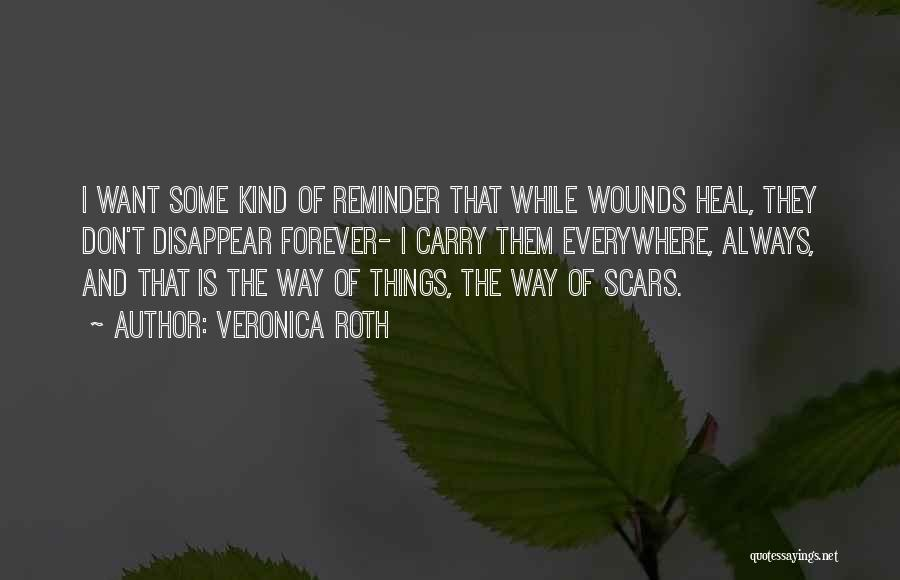 Scars Heal Quotes By Veronica Roth