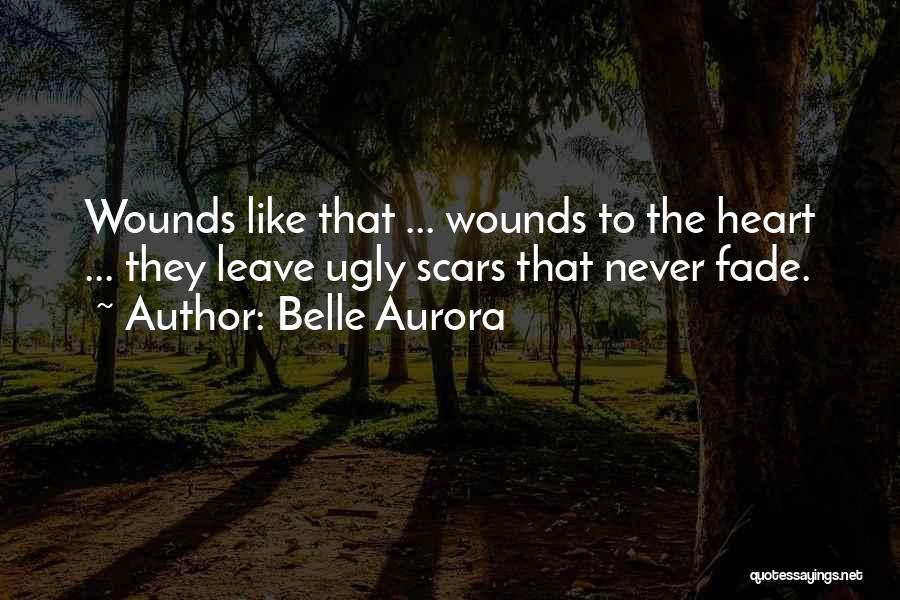 Scars Never Fade Quotes By Belle Aurora