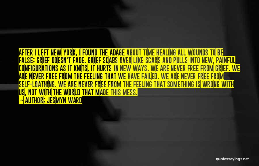 Scars Never Fade Quotes By Jesmyn Ward