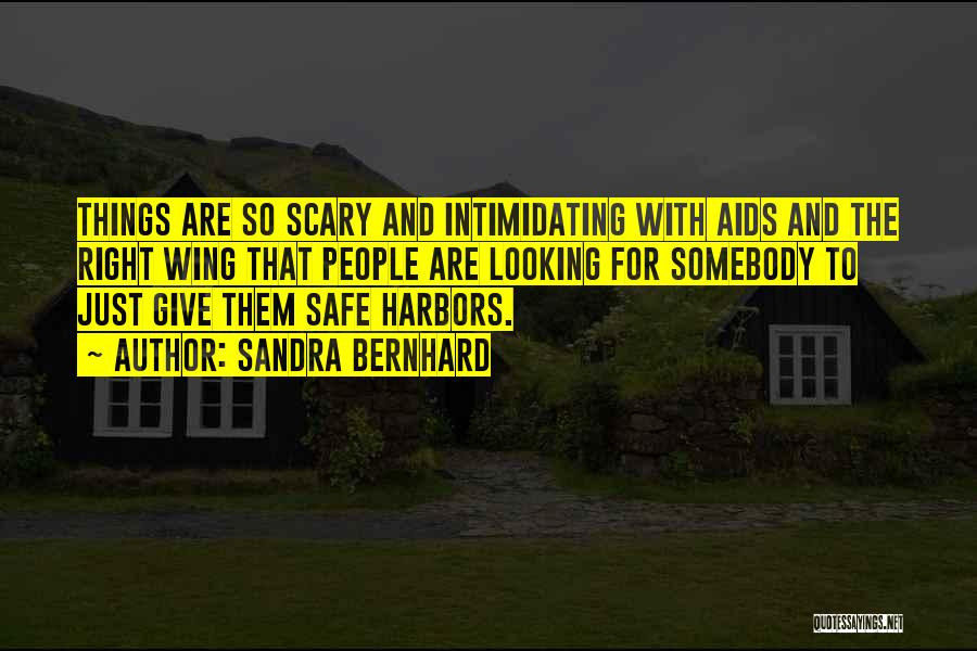 Scary Right Wing Quotes By Sandra Bernhard