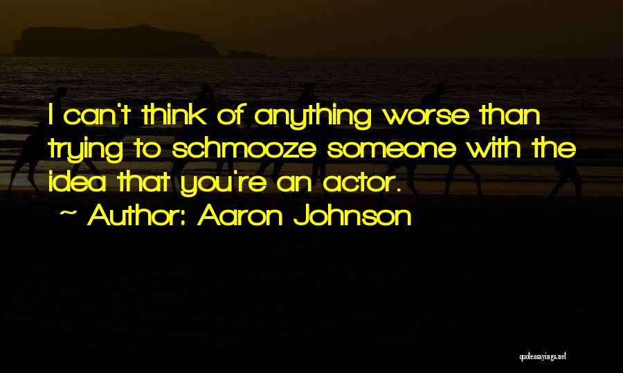 Schmooze Quotes By Aaron Johnson