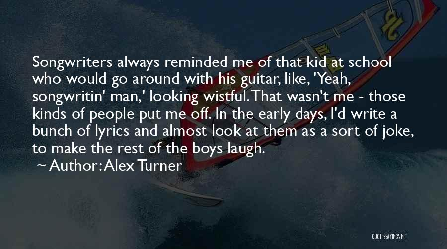 School Days Quotes By Alex Turner