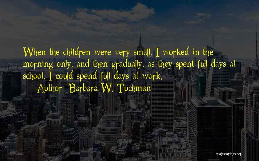 School Days Quotes By Barbara W. Tuchman