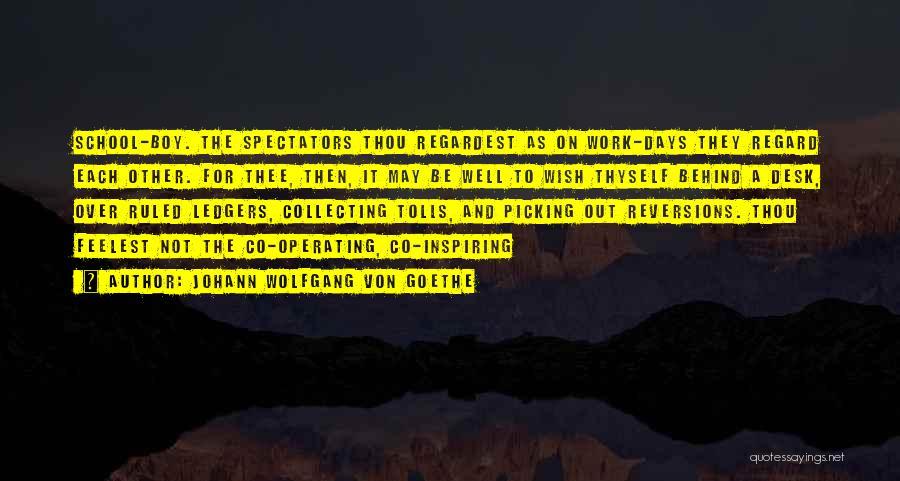 School Days Quotes By Johann Wolfgang Von Goethe
