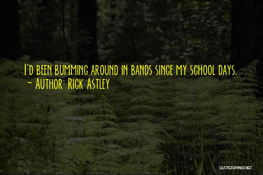 School Days Quotes By Rick Astley