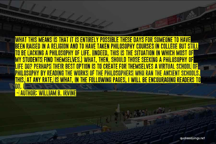 School Days Quotes By William B. Irvine