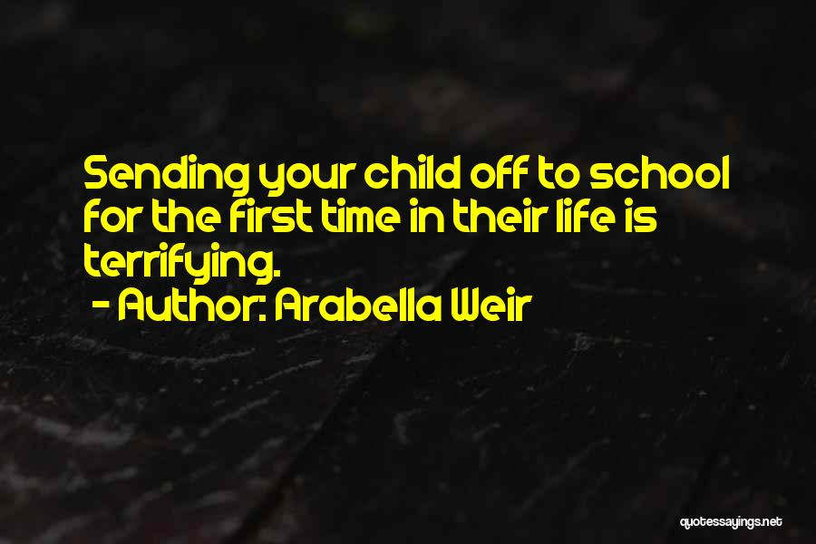 School Life Quotes By Arabella Weir
