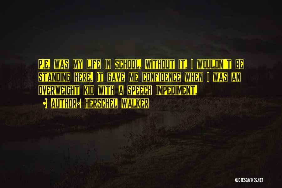 School Life Quotes By Herschel Walker