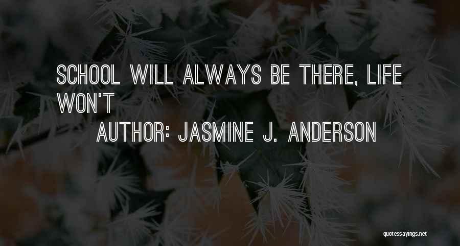 School Life Quotes By Jasmine J. Anderson