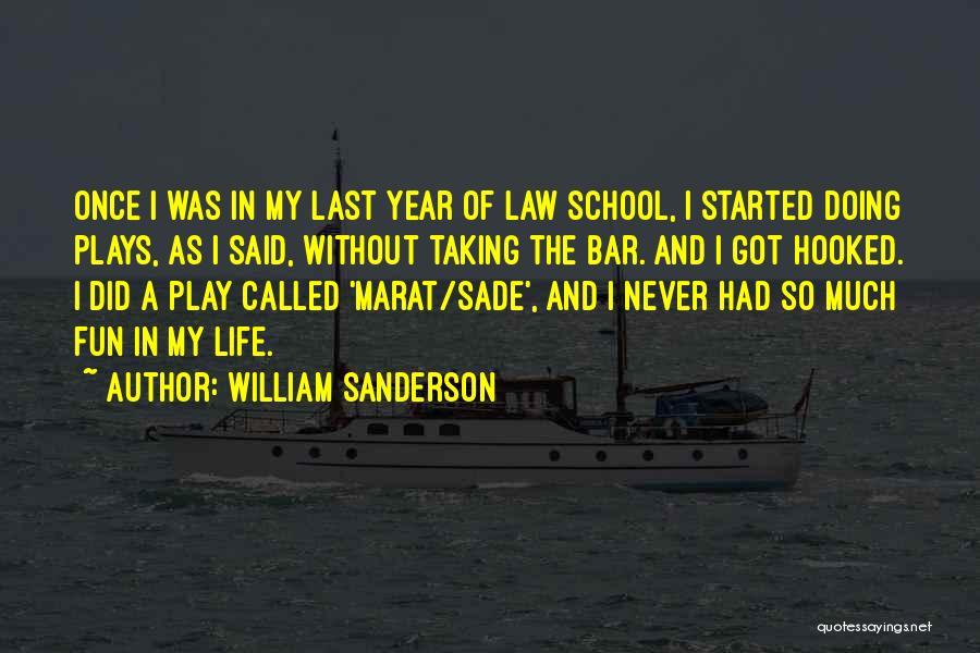 School Life Quotes By William Sanderson