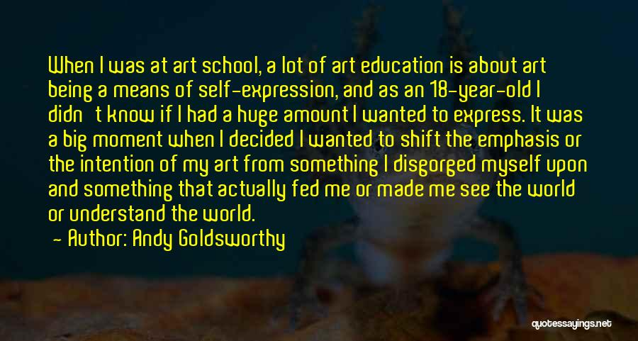 School Quotes By Andy Goldsworthy