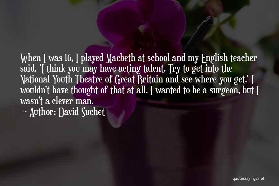 School Quotes By David Suchet