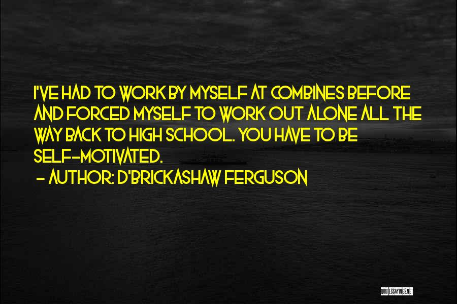 School Quotes By D'Brickashaw Ferguson