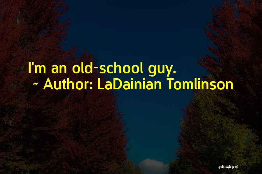School Quotes By LaDainian Tomlinson