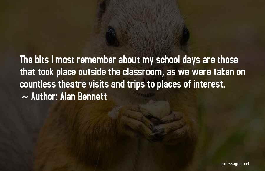School Trips Quotes By Alan Bennett