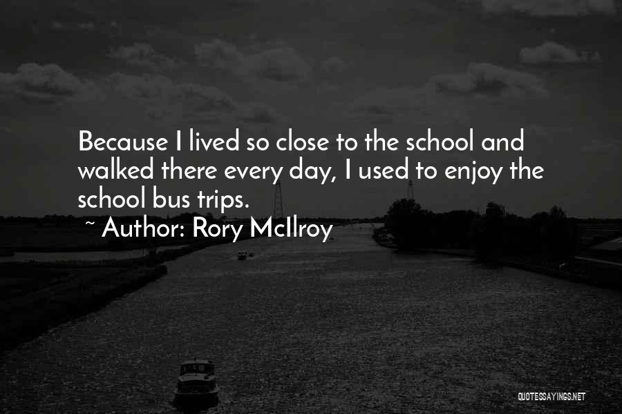 School Trips Quotes By Rory McIlroy