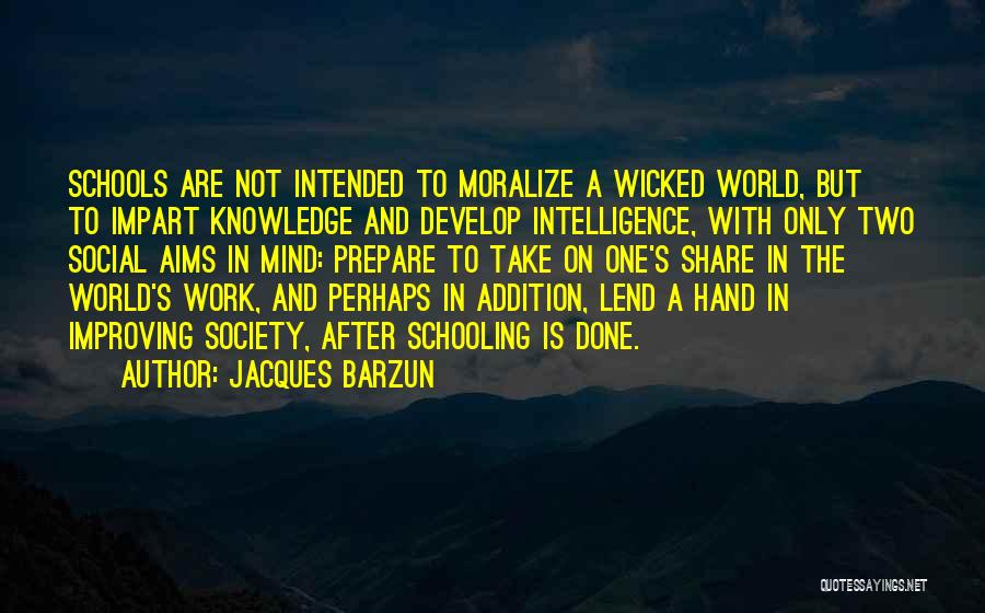 Schooling The World Quotes By Jacques Barzun