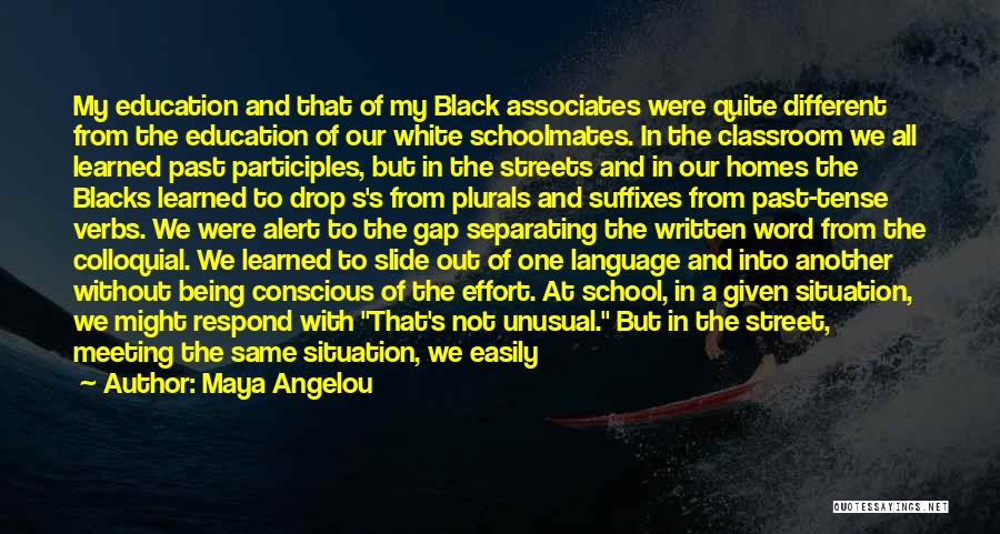Schoolmates Quotes By Maya Angelou