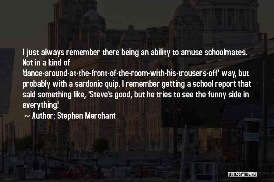 Schoolmates Quotes By Stephen Merchant