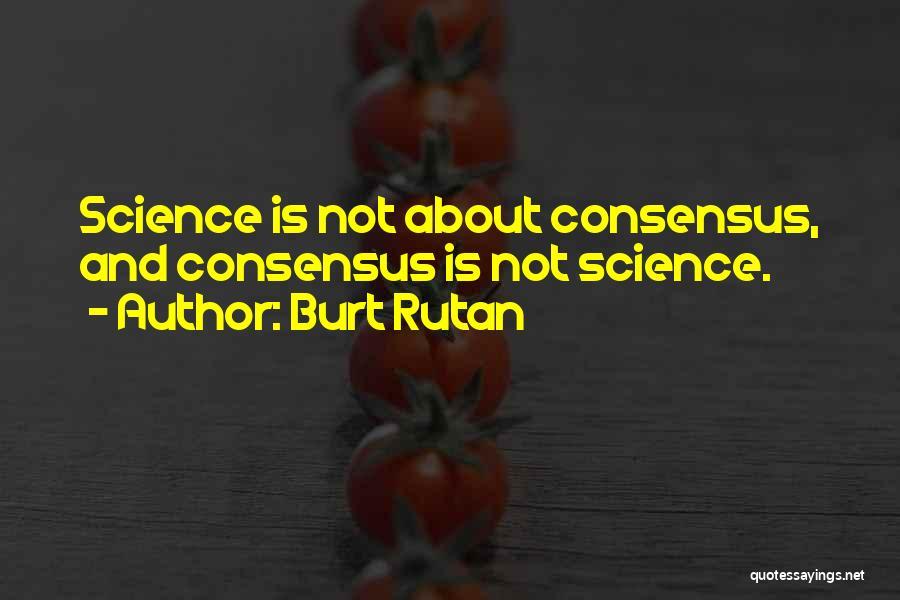Science Consensus Quotes By Burt Rutan
