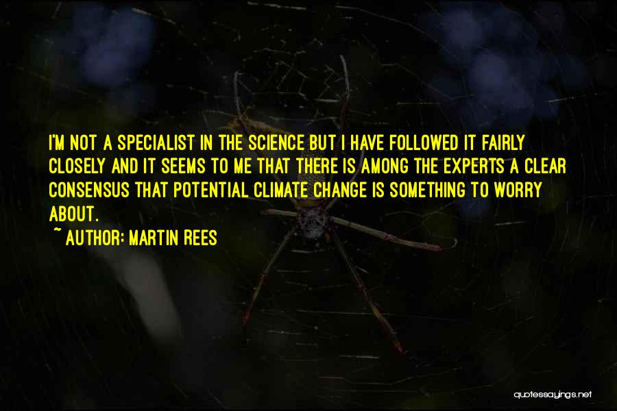 Science Consensus Quotes By Martin Rees