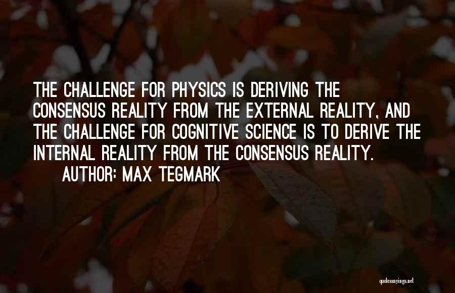 Science Consensus Quotes By Max Tegmark