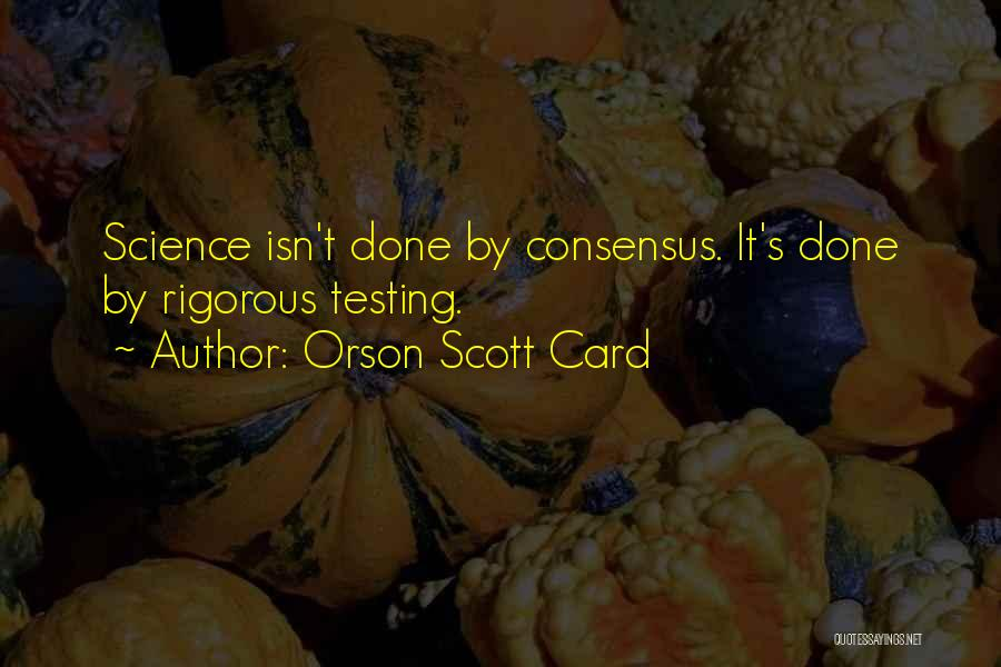 Science Consensus Quotes By Orson Scott Card