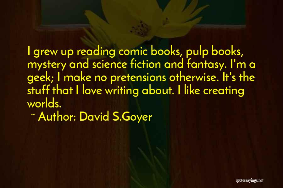 Science Geek Love Quotes By David S.Goyer