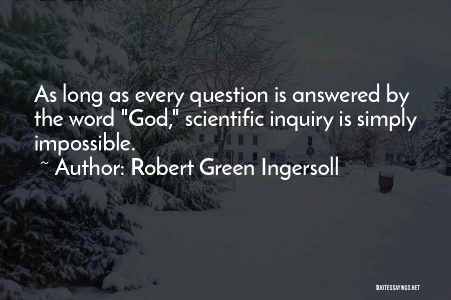 Scientific Inquiry Quotes By Robert Green Ingersoll