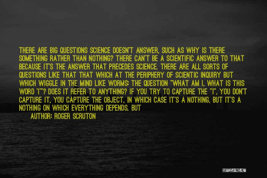 Scientific Inquiry Quotes By Roger Scruton