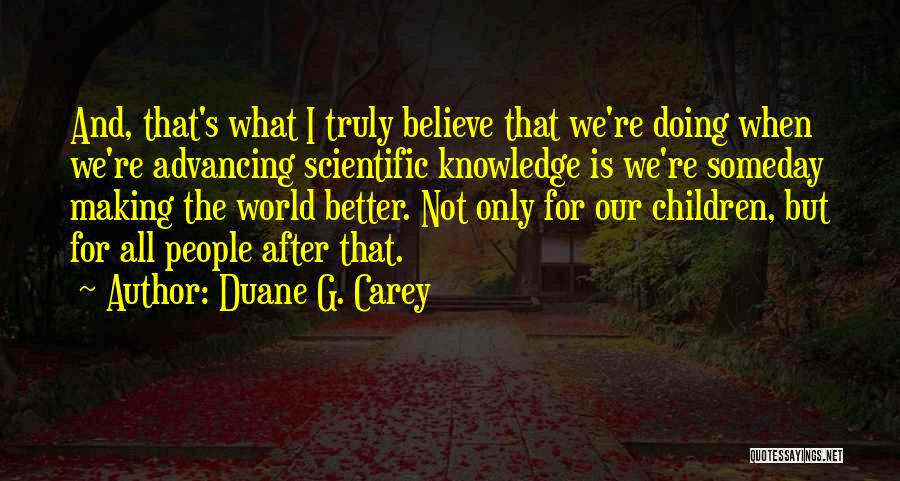 Scientific Knowledge Quotes By Duane G. Carey